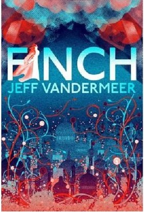 Finch A Thrilling Standalone From The Author Of Annihilation