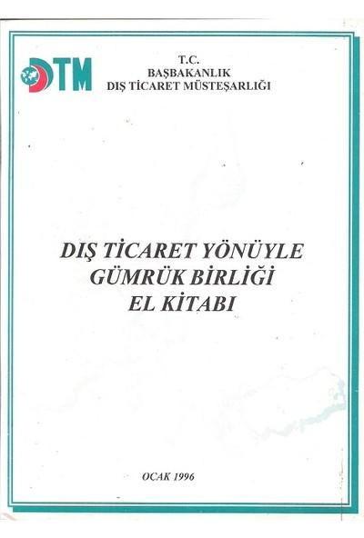 Dış Ticaret Yönüyle Gümrük Birliği El Kitabı