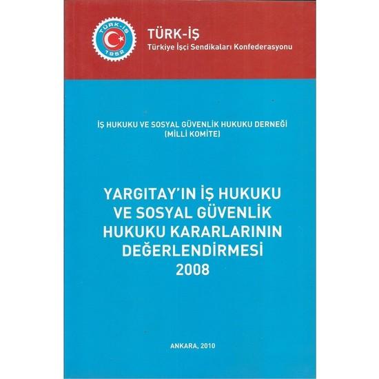 Yargıtay'ın İş Hukuku ve Sosyal Güvenlik Hukuku Kararlarının Değerlendirmesi 2008