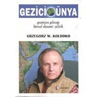 Gezici Dünya - (Geçmişten Geleceğe Küresel Ekonomi-Politik)-Grzegorz W. Kolodko