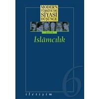 Modern Türkiye'De Siyasi Düşünce Cilt: 6 İslamcılık-Derleme