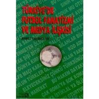 Türkiye'De Futbol Fanatizmi Ve Medya İlişkisi-Ahmet Talimciler