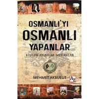 Osmanlı'Yı Osmanlı Yapanlar Kişiler, Olaylar Ve Mekânlar-Mehmet Akbulut
