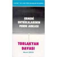 Ermeni Entrikalarının Perde Arkası Torlakyan Davası-Murat Çulcu