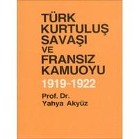 Türk Kurtuluş Savaşı Ve Fransız Kamuoyu 1919 - 1922-Yahya Akyüz