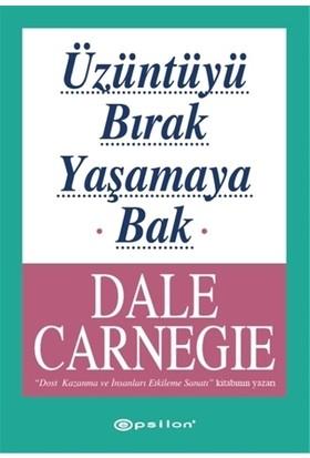Üzüntüyü Bırak Yaşamaya Bak - Dale Carnegie