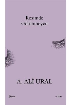 Resimde Görünmeyen - A. Ali Ural