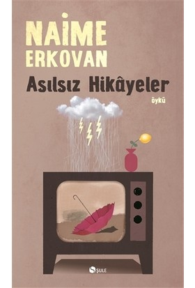 Asılsız Hikâyeler-Naime Erkovan