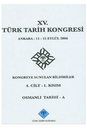 15. Türk Tarih Kongresi 4. Cilt - 1. Kısım, Osmanlı Tarihi - A-Kolektif