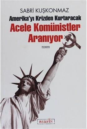 Amerika'Yı Krizden Kurtaracak Acele Komünistler Aranıyor-Sabri Kuşkonmaz