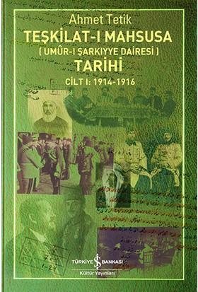 Teşkilat-ı Mahsusa Tarihi Cilt 1: 1914-1916 - Umur-ı Şarkiyye Dairesi - Ahmet Tetik