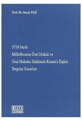 5718 Sayılı Milletlerarası Özel Hukuk Ve Usul Hukuku Hakkında Kanun'A İlişkin Yargıtay Kararları-Nuray Ekşi