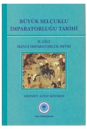 Büyük Selçuklu İmparatorluğu Tarihi 2. Cilt-Mehmet Altay Köymen