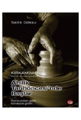 Kırkambar-Ahilik Tarih Öncesinde Başlar-Sadık Göksu