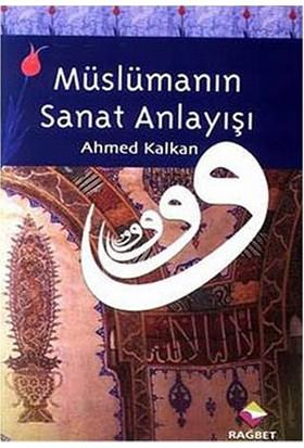 Müslümanın Sanat Anlayışı-Ahmed Kalkan