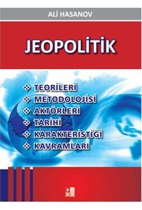 Jeopolitik - (Teorileri, Metodolojisi, Aktörleri, Tarihi, Karakteristiği, Kavramları)-Ali Hasanov