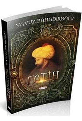 Fatih Sultan Mehmet Ve İstanbul'un Fethi - Yavuz Bahadıroğlu