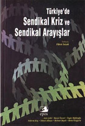 Türkiye'De Sendikal Kriz Ve Sendikal Arayışlar-Derleme
