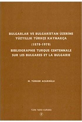 Bulgarlar Ve Bulgaristan Üzerine Yüzyıllık Türkçe Kaynakça (1878-1978)-M. Türker Acaroğlu