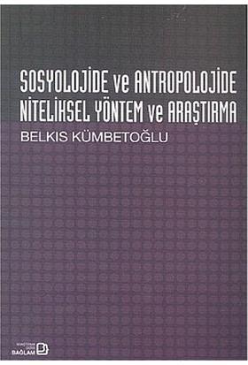 Sosyolojide Ve Antropolojide Niteliksel Yöntem Ve Araştırma-Belkıs Kümbetoğlu