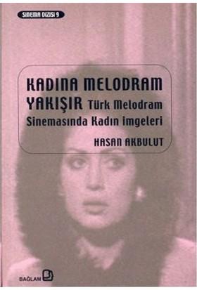 Kadına Melodram Yakışır Türk Melodram Sinemasında Kadın İmgeleri-Hasan Akbulut