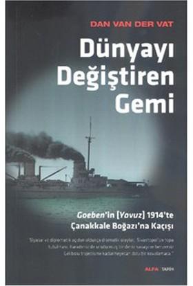 Dünyayı Değiştiren Gemi - (Goeben'in (Yavuz) 1914'te Çanakkale Boğazı'na Kaçışı) - Dan Van Der Vat