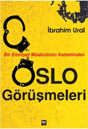 Oslo Görüşmeleri - Bir Emniyet Müdürünün Kaleminden-İbrahim Ural