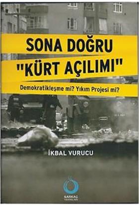 Sona Doğru Kürt Açılımı - (Demokratikleşme Mi? Yıkım Projesi Mi?)-İkbal Vurucu