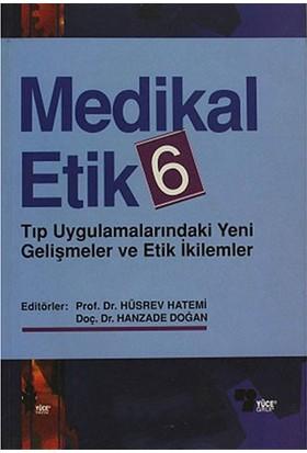 Medikal Etik 6 Tıp Uygulamalarındaki Yeni Gelişmeler Ve Etik İkilemler-Kolektif