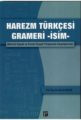 Harezm Türkçesi Grameri -İsim--Şirvan Kalsın