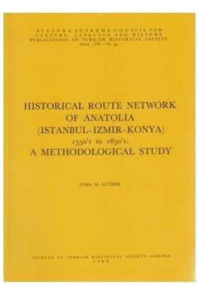 Historical Route Network Of Anatolia (Istanbul-Izmir-Konya) 1550'S To 1850'S: A Methodological Study-Usha M. Luther