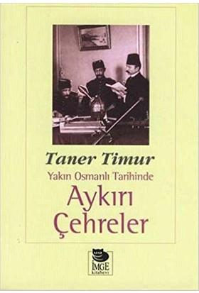 Yakın Osmanlı Tarihinde Aykırı Çehreler-Taner Timur