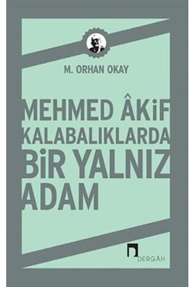 Mehmed Akif Kalabalıklarda Bir Yalnız Adam-M. Orhan Okay