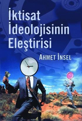 İktisat İdeolojisinin Eleştirisi - Ahmet İnsel