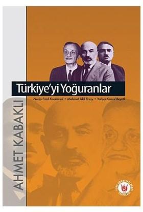 Türkiye'Yi Yoğuranlar-Ahmet Kabaklı