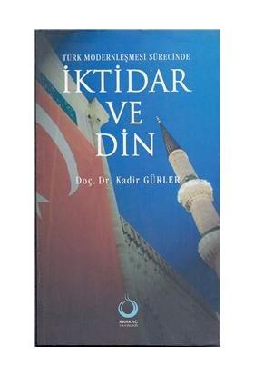 Türk Modernleşmesi Sürecinde İktidar Ve Din-Kadir Gürler