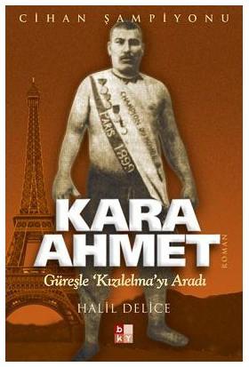 Kara Ahmet - (Güreşle 'Kızılelma'Yı Aradı)-Halil Delice
