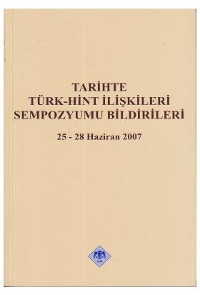 Tarihte Türk - Hint İlişkileri Sempozyumu Bildirileri-Kolektif