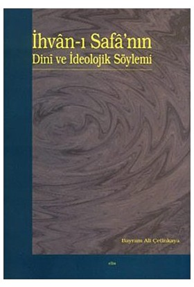 İhvan-I Safa'Nın Dini Ve İdeolojik Söylemi-Bayram Ali Çetinkaya