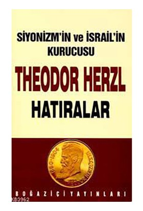 Siyonizmin Kurucusu Theodor Theodor Herzl'in Hatıraları Ve Sultan Abdülhamid - Ergun Göze