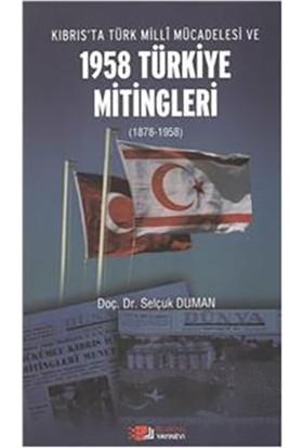 Kıbrıs'Ta Türk Milli Mücadelesi Ve 1958 Türkiye Mitingleri (1878-1958)-Selçuk Duman