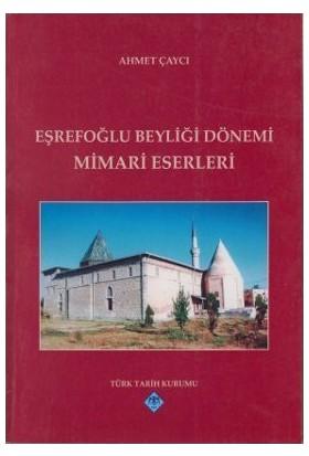 Eşrefoğlu Beyliği Dönemi Mimari Eserleri - Ahmet Çaycı