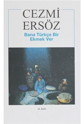 Bana Türkçe Bir Ekmek Ver-Cezmi Ersöz