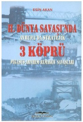 2. Dünya Savaşı'Nda Avrupa'Da Stratejik 3 Köprü-Esin Akan