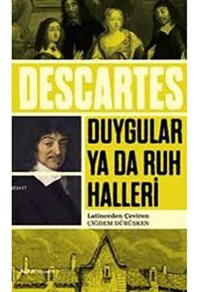 Duygular Ya Da Ruh Halleri - Latinceden Çeviren Çiğdem Dürüşken-Rene Descartes
