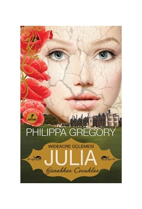 Wideacre Üçlemesi Julia Günahkar Çocuklar-Philippa Gregory