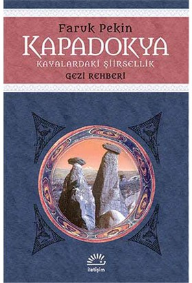 Kapadokya Kayalardaki Şiirsellik Gezi Rehberi-Faruk Pekin