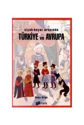 Siyah-Beyaz Arasında Türkiye Ve Avrupa-Reha Bilge
