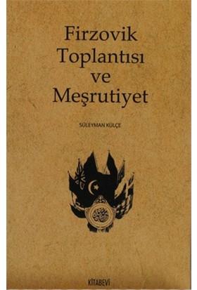 Firzovik Toplantısı Ve Meşrutiyet-Süleyman Külçe