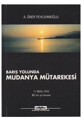 Barış Yolunda Mudanya Mütarekesi-A. Öner Pehlivanoğlu